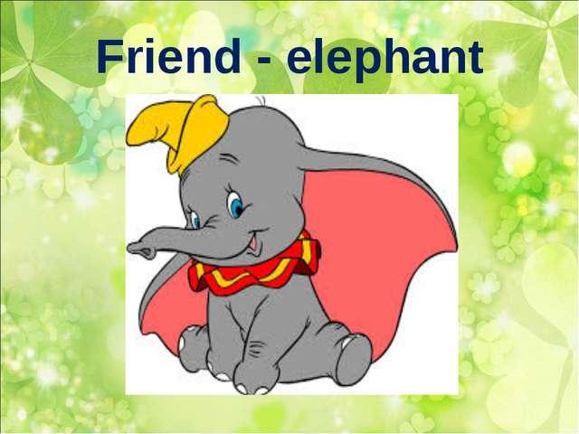 Friend - elephant