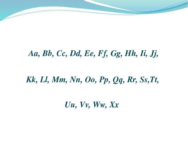 Aa, Bb, Cc, Dd, Ee, Ff, Gg, Hh, Ii, Jj, Kk, Ll, Mm, Nn, Oo, Pp, Qq, Rr, Ss,T...