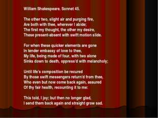 William Shakespeare. Sonnet 45. The other two, slight air and purging fire, A