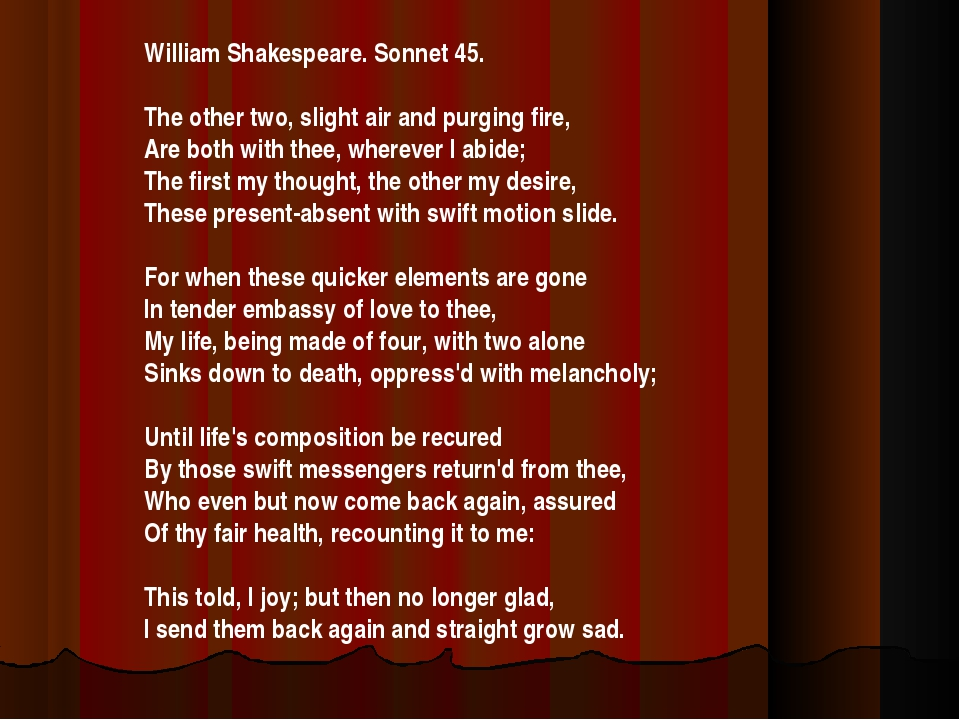 William Shakespeare. Sonnet 45. The other two, slight air and purging fire, A...