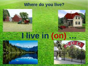 Where do you live? I live in (on) …