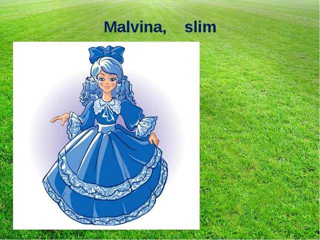 Malvina, slim