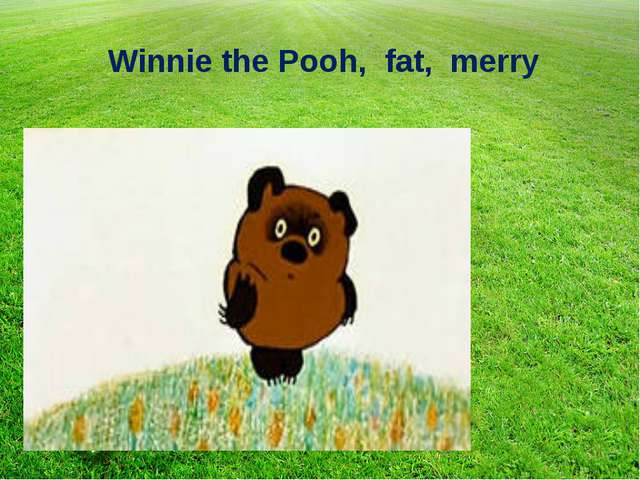 Winnie the Pooh, fat, merry