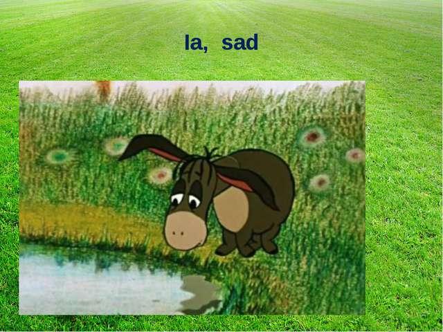 Ia, sad