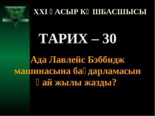 XXI ҒАСЫР КӨШБАСШЫСЫ ТАРИХ – 30 Ада Лавлейс Бэббидж машинасына бағдарламасын