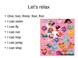 Let's relax One, two, three, four, five I can swim I can fly I can run I can