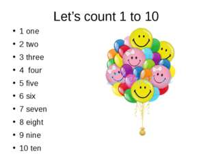 Let's count 1 to 10 1 one 2 two 3 three 4 four 5 five 6 six 7 seven 8 eight 9