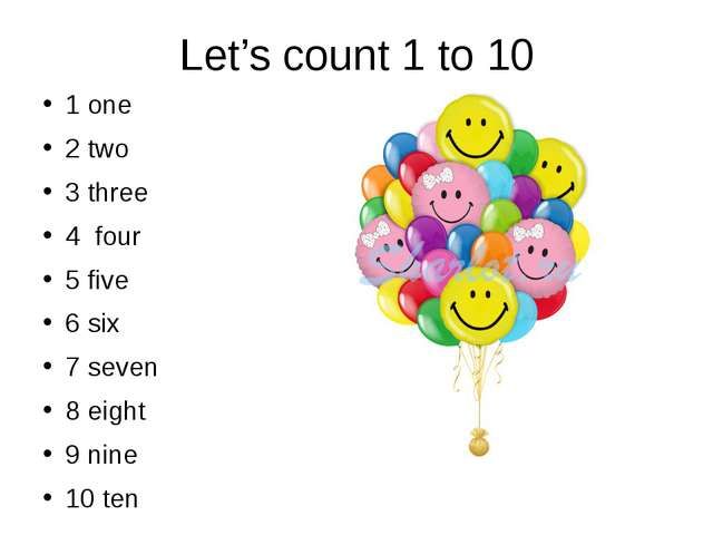 Let's count 1 to 10 1 one 2 two 3 three 4 four 5 five 6 six 7 seven 8 eight 9...