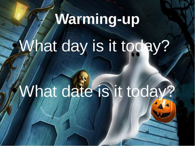 Warming-up What day is it today? What date is it today?