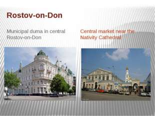 Rostov-on-Don Municipal duma in central Rostov-on-Don Central market near the