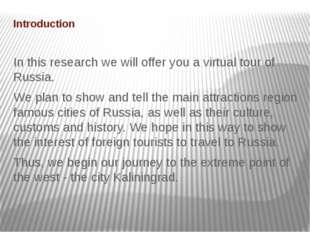 Introduction In this research we will offer you a virtual tour of Russia. We