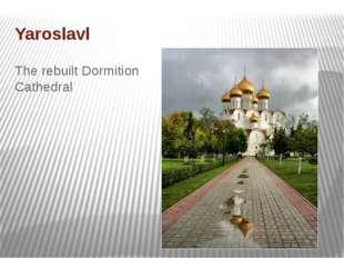 Yaroslavl The rebuilt Dormition Cathedral