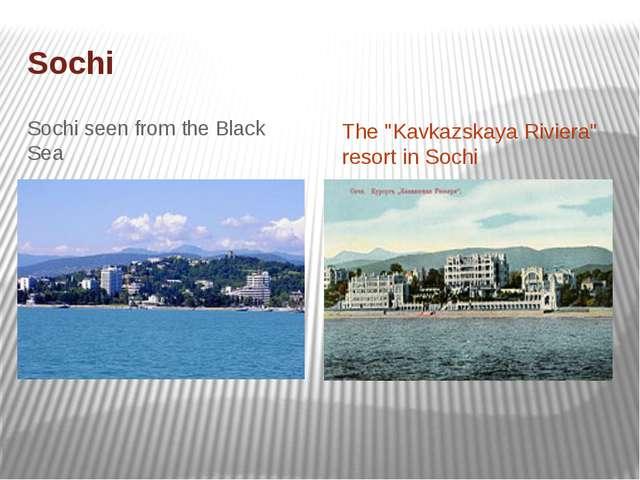 "Sochi Sochi seen from the Black Sea The ""Kavkazskaya Riviera"" resort in Sochi"