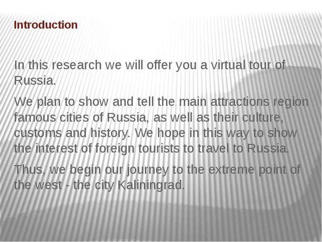 Introduction In this research we will offer you a virtual tour of Russia. We...
