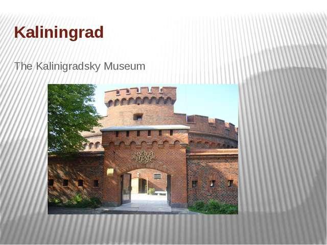 Kaliningrad The Kalinigradsky Museum