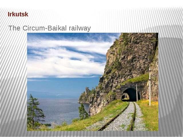 Irkutsk The Circum-Baikal railway