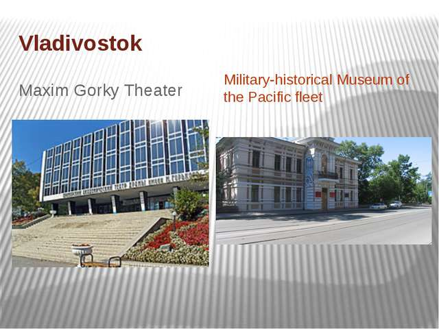 Vladivostok Maxim Gorky Theater Military-historical Museum of the Pacific fleet