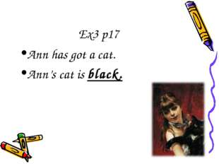 Ex3 p17 Ann has got a cat. Ann's cat is black.