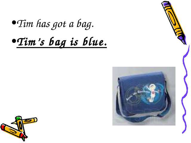 Tim has got a bag. Tim's bag is blue.