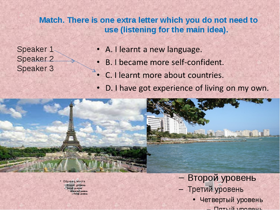 Match. There is one extra letter which you do not need to use (listening for...