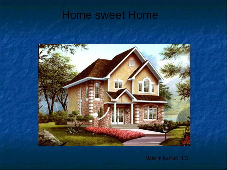 Home sweet Home Maksim Ivankov, 4 G