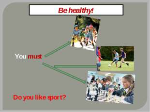Be healthy! You must Do you like sport?