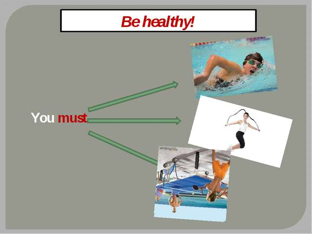 Be healthy! You must