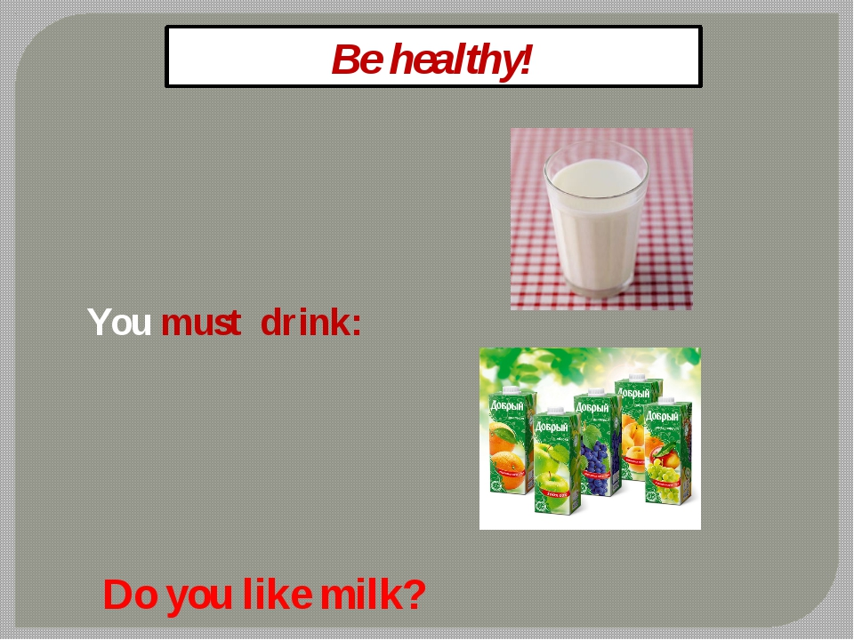 Be healthy! You must drink: Do you like milk?