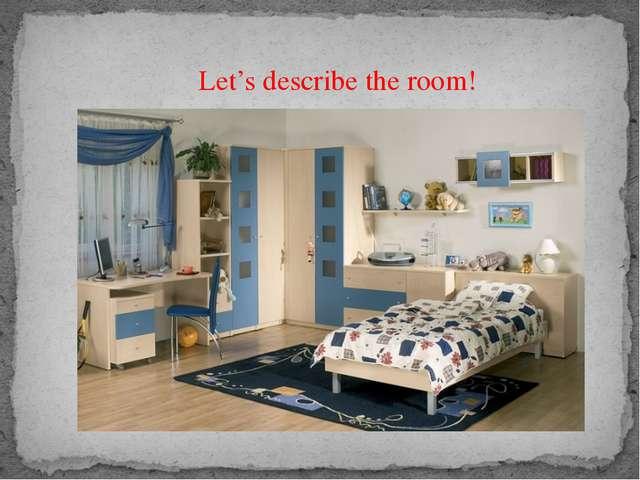 Let's describe the room!