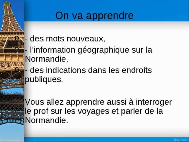 On va apprendre - des mots nouveaux, - l'information géographique sur la Norm...