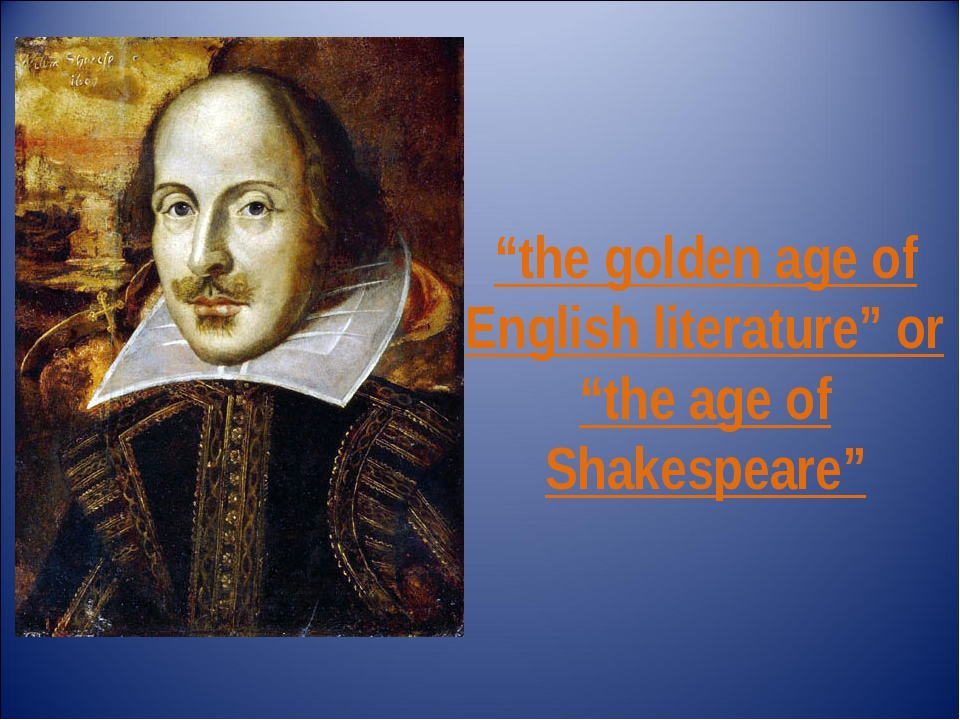 """the golden age of English literature"" or ""the age of Shakespeare"""