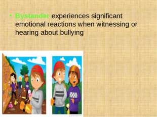 Bystander experiences significant emotional reactions when witnessing or hear