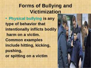 Forms of Bullying and Victimization Physical bullying is any type of behavior