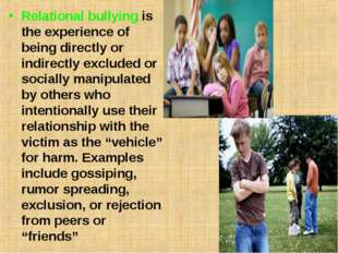 Relational bullyingis the experience of being directly or indirectly exclude
