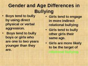 Gender and Age Differences in Bullying Boys tend to bully by using direct phy