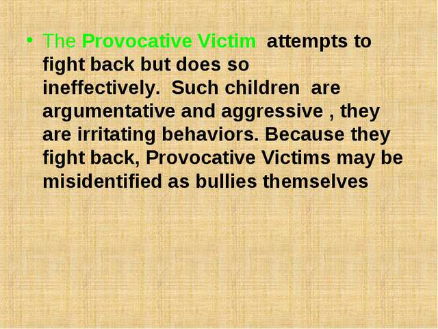 TheProvocative Victim attempts to fight back but does so ineffectively.Su...