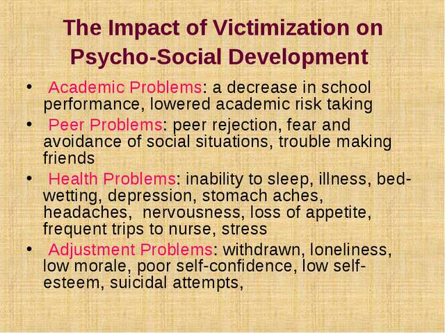 The Impact of Victimization on Psycho-Social Development Academic Problems:...