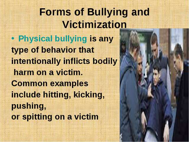 Forms of Bullying and Victimization Physical bullying is any type of behavior...