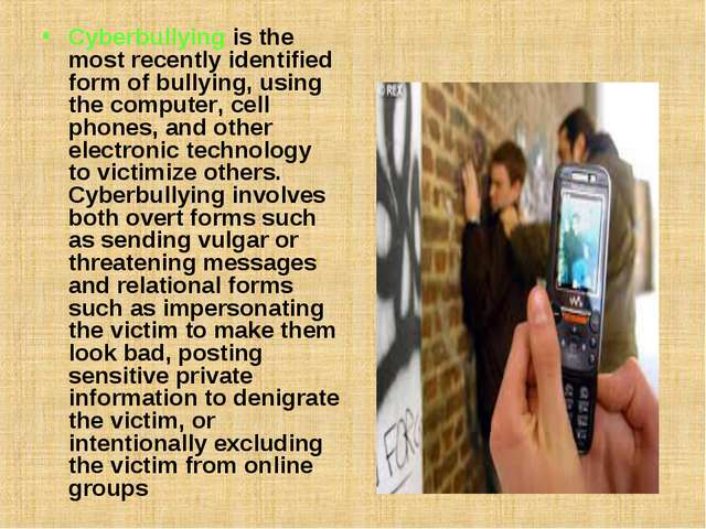 Cyberbullyingis the most recently identified form of bullying, using the com...