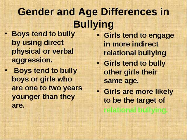 Gender and Age Differences in Bullying Boys tend to bully by using direct phy...