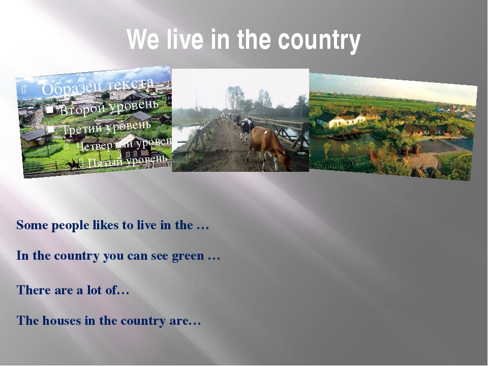 We live in the country Some people likes to live in the … In the country you...