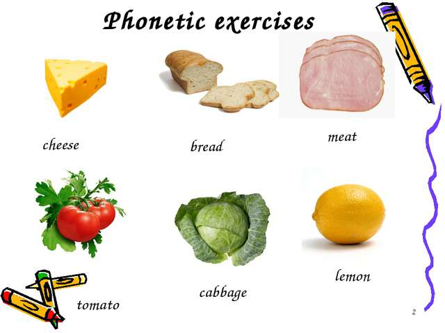 Phonetic exercises * meat cabbage tomato bread cheese lemon
