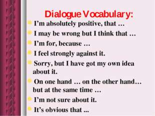 Dialogue Vocabulary: I'm absolutely positive, that … I may be wrong but I thi