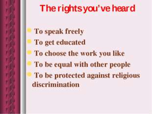 The rights you've heard To speak freely To get educated To choose the work yo