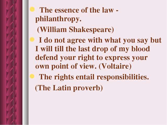 The essence of the law - philanthropy. (William Shakespeare) I do not agree...