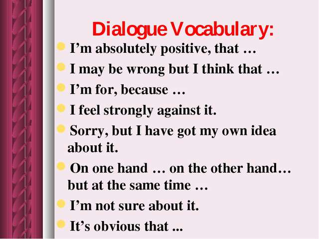 Dialogue Vocabulary: I'm absolutely positive, that … I may be wrong but I thi...