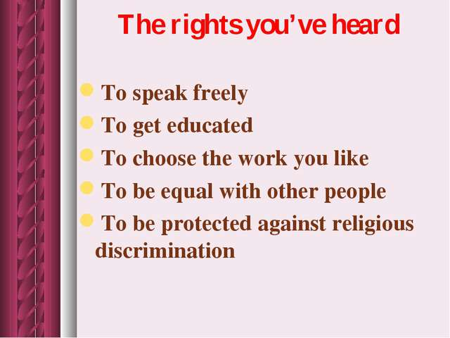 The rights you've heard To speak freely To get educated To choose the work yo...