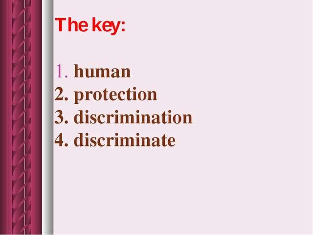 The key: 1. human 2. protection 3. discrimination 4. discriminate