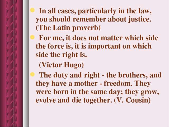 In all cases, particularly in the law, you should remember about justice. (T...