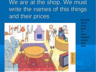 We are at the shop. We must write the names of this things and their prices a